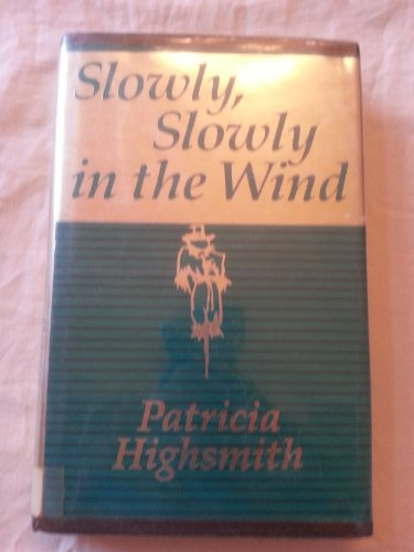 Slowly, Slowly In The Wind: Highsmith, Patricia