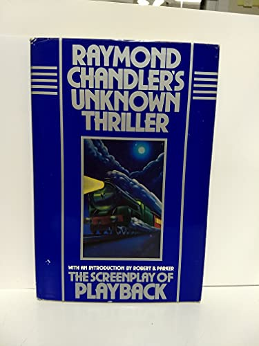 Raymond Chandler's Unknown Thriller: The Screenplay of: Chandler, Raymond