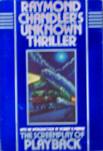 The Screenplay of Playback (Chandler's Unknown Thriller) Intro by Robert B. Parker: Chandler, ...