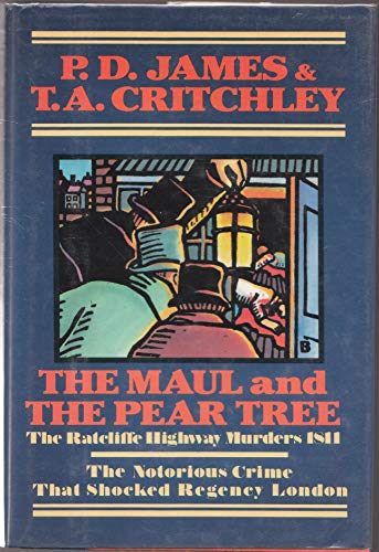 The Maul and the Pear Tree: The Ratcliffe Highway Murders 1811: James, P.D. and Critchley, T.A.