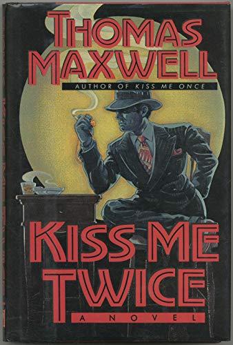 Kiss Me Twice: A Novel: Maxwell, Thomas