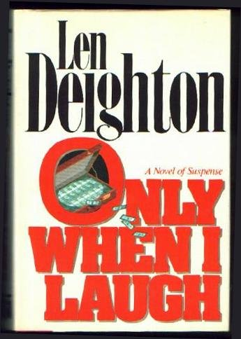 Only When I Laugh: Deighton, Len