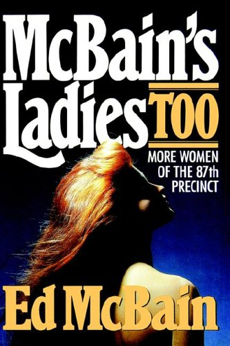 McBain's Ladies Too - More Women of The 87th Precinct: McBain, Ed