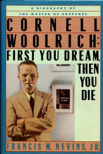 Cornell Woolrich: First You Dream, Then You Die: Nevins, Francis M.