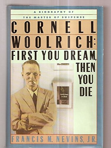 Cornell Woolrich: First You Dream, Then You: Nevins, Francis M.