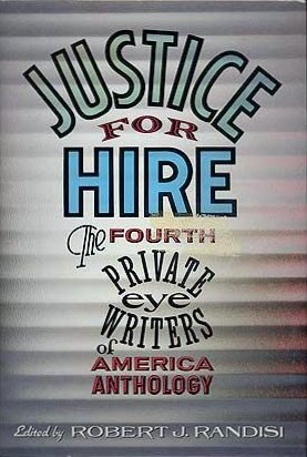 Justice for Hire the fourth private eye writers of America Anthology.: Randisi, Robert J., Ed.