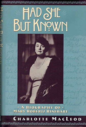 Had She but Known - A Biography of Mary Roberts Rinehart