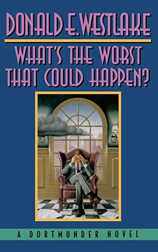 What's the Worst That Could Happen? (Dortmunder Novels)