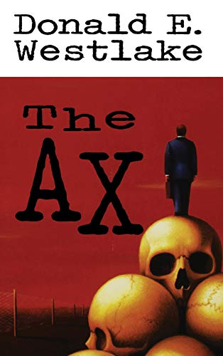 The Ax: DONALD E. WESTLAKE