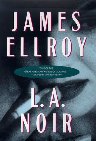 L.A. Noir: Ellroy, James
