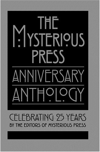 The Mysterious Press Anniversary Anthology: Celebrating 25 Years ***SIGNED X11***: Editors of ...