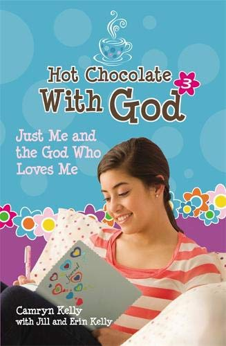 Hot Chocolate With God #3: Just Me & the God Who Loves Me: Kelly, Camryn; Kelly, Jill; Kelly, ...