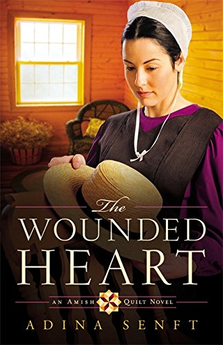 The Wounded Heart: An Amish Quilt Novel: Senft, Adina
