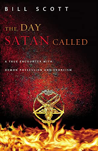 The Day Satan Called: One Couple's True Encounter with Demon Possession and Exorcism: Scott, ...
