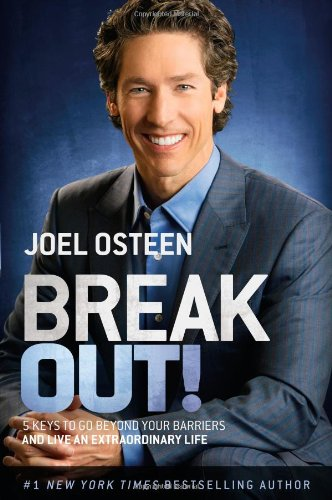 Break Out!: 5 Keys to Go Beyond Your Barriers and Live an Extraordinary Life: Osteen, Joel