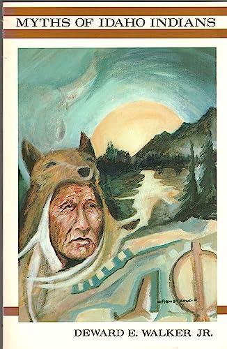 Myths of Idaho Indians (A Gem Book): Deward E. Walker Jr.