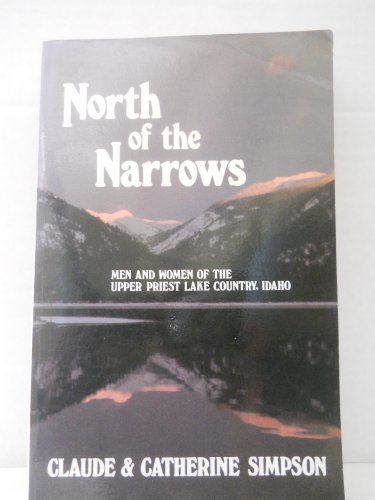North of the Narrows -- INSCRIBED by author -- Men and Women of the Upper Priest Lake Country, ...