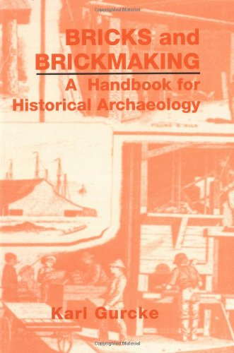Bricks and Brickmaking: A Handbook for Historical Archaeology.: Gurcke, Karl.