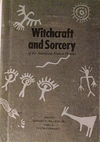 Witchcraft and Sorcery of the American Native Peoples: Walker, Deward E.