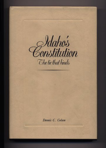 9780893011321: Idaho's Constitution: The Tie That Binds