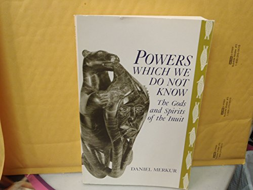 9780893011482: Powers Which We Do Not Know: The Gods and Spirits of the Inuit