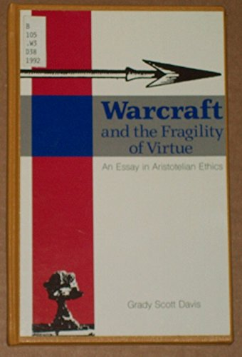 9780893011543: Warcraft and the Fragility of Virtue: An Essay in Aristotelian Ethics