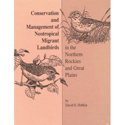 Conservation and Management of Neotropical Migrant Landbirds in the Northern Rockies and Great Plains (Northwest Naturalist Books) (0893011681) by David S Dobkin