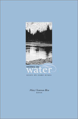 Written on Water : Essays on Idaho Rivers by Idaho Writers