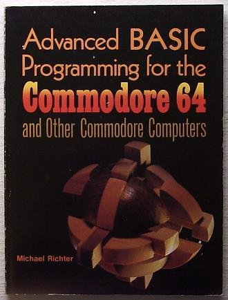 Advanced BASIC Programming for the Commodore 64: Michael Richter
