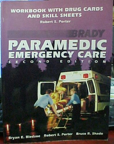 Paramedic Emergency Care: Workbook With Drug Cards and Skill Sheets (0893039802) by Bledsoe, Bryan E.; Porter, Robert S.; Shade, Bruce R.