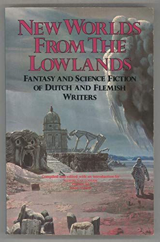 New Worlds from the Lowlands: Fantasy and Science Fiction of Dutch and Flemish Writers: Van Loggem,...