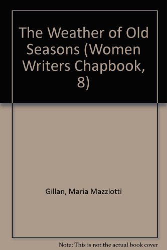 The Weather of Old Seasons (Women Writers Chapbook, 8): Gillan, Maria Mazziotti