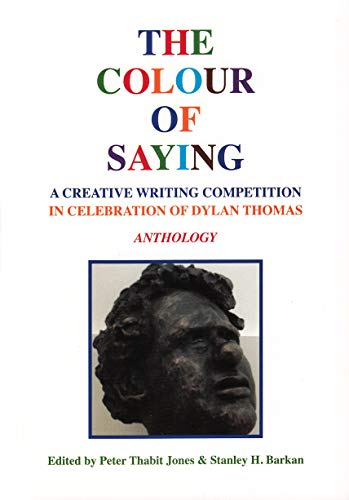 The Colour Of Saying: A Creative Writing Competition In Celebration Of Dylan Thomas.: Jones, Peter ...