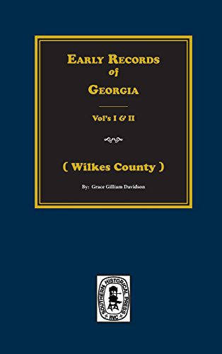Early Records of Georgia: The Earliest Records of Wilkes County: Grace Gillam Davidson