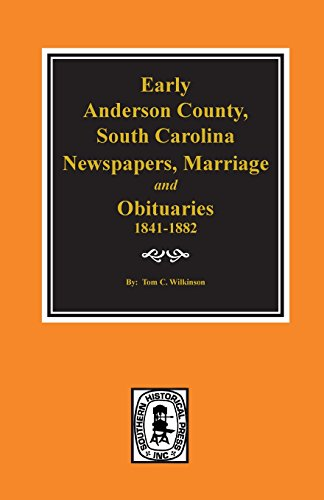 9780893081034: Anderson County, S.C., Newspapers, Marriage and Obituaries, 1841-1882