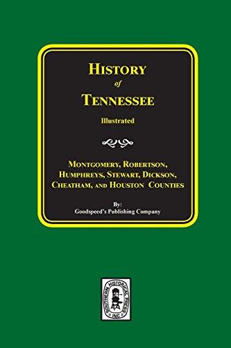 Montgomery, Robertson, Humphreys, Stewart, Dickson, Cheatham and Houston Counties: Goodspeed