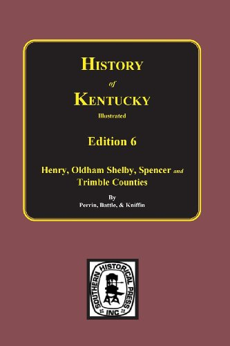 9780893081386: The 6th Edition: Kentucky, a History of Henry, Oldham, Shelby, Spencer and Trimble Counties. (History of Kentucky Illustrated)