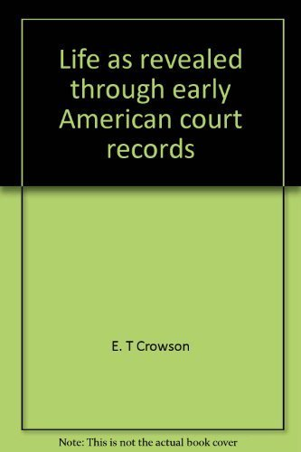 9780893081461: Life as revealed through early American court records: Including the story of Col. John Custis of Arlington, Queen's Creek, and Williamsburg