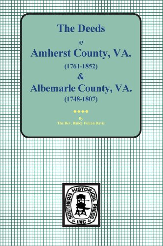 9780893081478: The Deeds of Amherst County, V.A. 1761-1807, Books A-K and Albemarle County, V.A. 1748-1763, Books 1-3