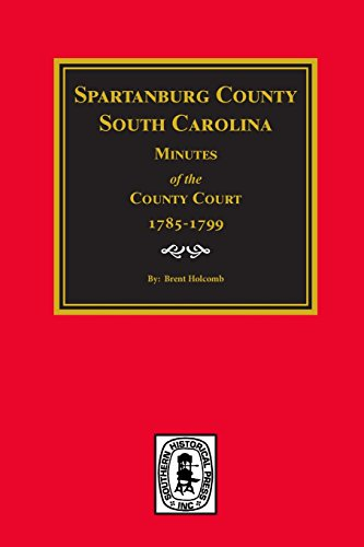 Spartanburg County, S.C., Minutes of the County Court 1785-1799 (0893081752) by Brent H. Holcomb