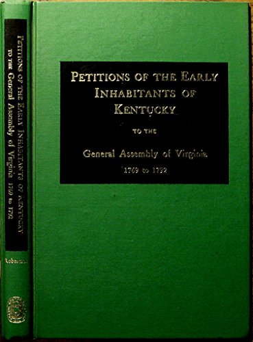 Petitions of the Early Inhabitants of Kentucky to the General Assembly of Virginia, 1769 to 1792: ...