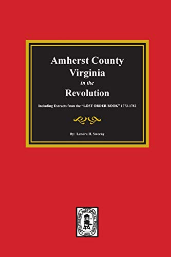 9780893082697: Amherst County, Virginia In the Revolution: Including Extracts from the Lost Order Book; 1773-1782