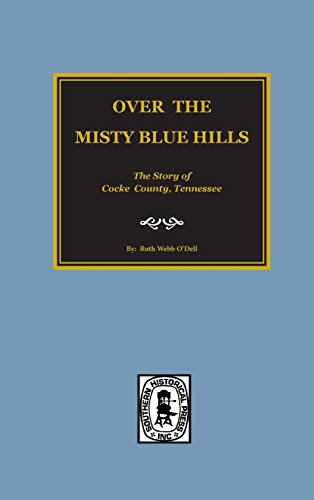 9780893082765: Over the Misty Blue Hills: The Story Of Cocke County, Tennessee