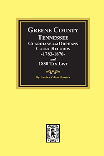 9780893082864: Greene County, Tennessee Guardians & Orphans Court Records 1783-1870 and 1830 Tax List