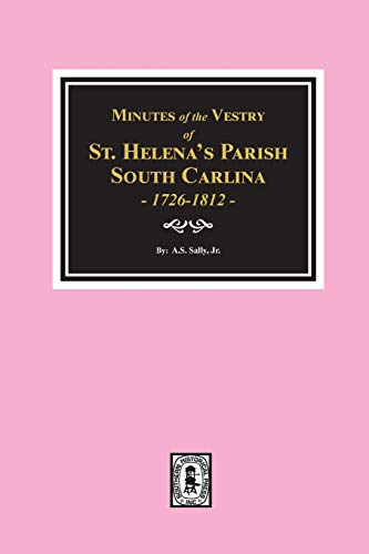 Minutes of the Vestry of St. Helena's Parish, South Carolina, 1726-1812 (0893082953) by Alexander S. Salley