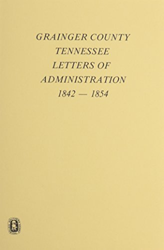GRAINGER COUNTY, TENNESSEE, LETTERS OF ADMINISTRATIONS, 1842-1854: Ella Lee Sheffield