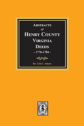HENRY COUNTY, VIRGINIA, ABSTRACTS OF DEED BOOKS 1 & 2 FEBRUARY 1776- JULY 1784: Adams, Lela C.