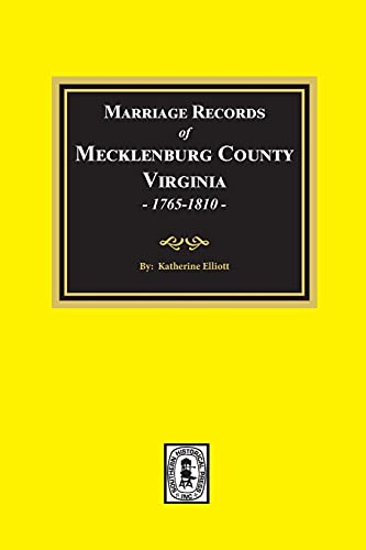 Marriage Records of Mecklenburg County, VA. 1765-1810: Katherine B. Elliott