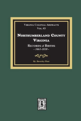 Northumberland County, Virginia, Records (Virginia Colonial Abstracts, Vols. # 2 & 3): Beverly ...