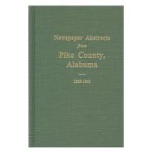 9780893084240: Pike County, Alabama, 1855-1861, Newspaper Abstracts from. (Vol. #1)